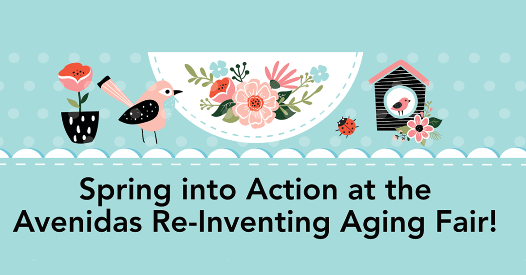 Spring into Action at the Avenidas Re-Inventing Aging Fair