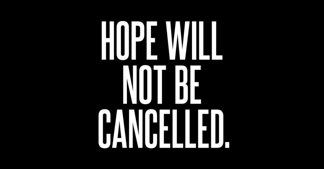 """Hope will not be cancelled"" in white on a black background"