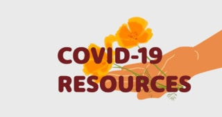 "illustration of hand holding California poppies with the words ""COVID-19 Resources"" overlaid on it"