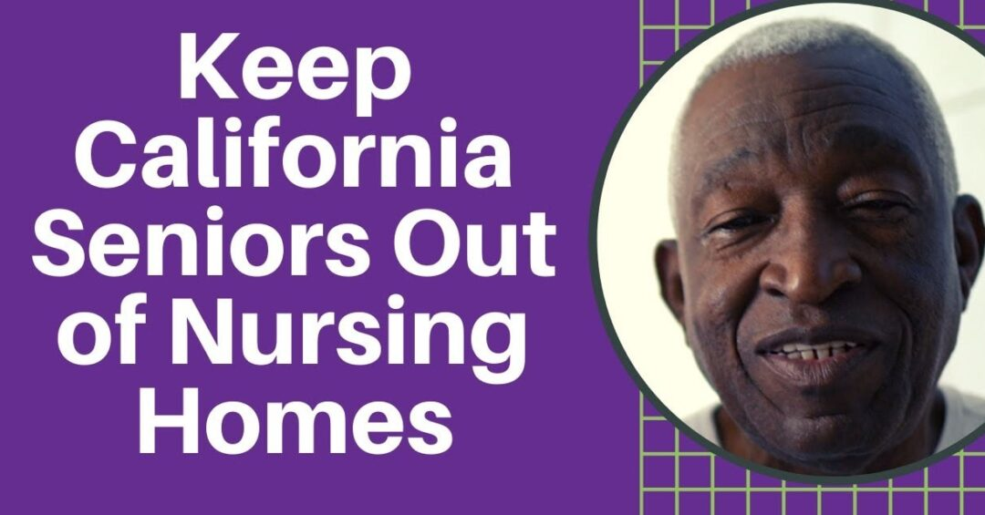 Keep California Seniors Out of Nursing Homes