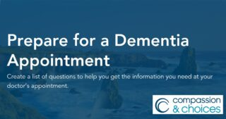 Prepare for a dementia appointment with the Compassion & Choices Dementia Diagnosis Decoder