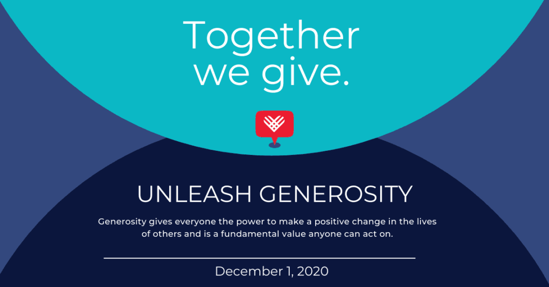 Together We Give. Unleash Generosity on Giving Tuesday. Generosity gives everyone the power to make a positive change in the lives of others and is a fundamental value anyone can act on. December 1, 2020
